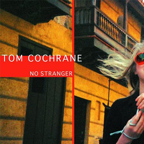 No Stranger - Tom Cochrane